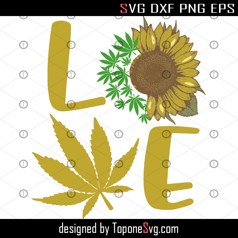 Love Canabis Svg Cricut Files Canabis And Sunflower Svg Weed Svg Digital Download Toponesvg