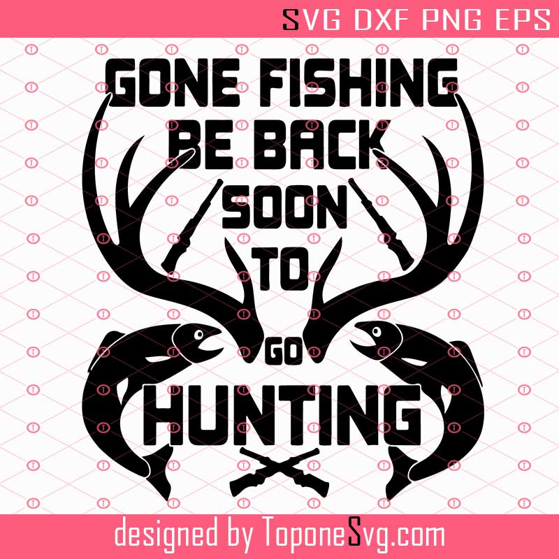 Download Gone Fishing Be Back Soon To Go Hunting Svg Gone Fishing Svg Hunting Svg Eps Dxf Png Cricut Silhouette Toponesvg